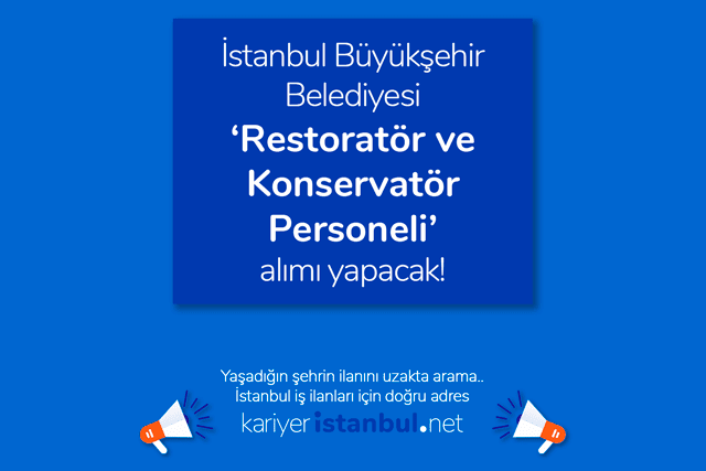 İstanbul Büyükşehir Belediyesi restaratör ve konservatör personeli alımı yapacak. İBB iş ilanları kariyeristanbul.net'te!