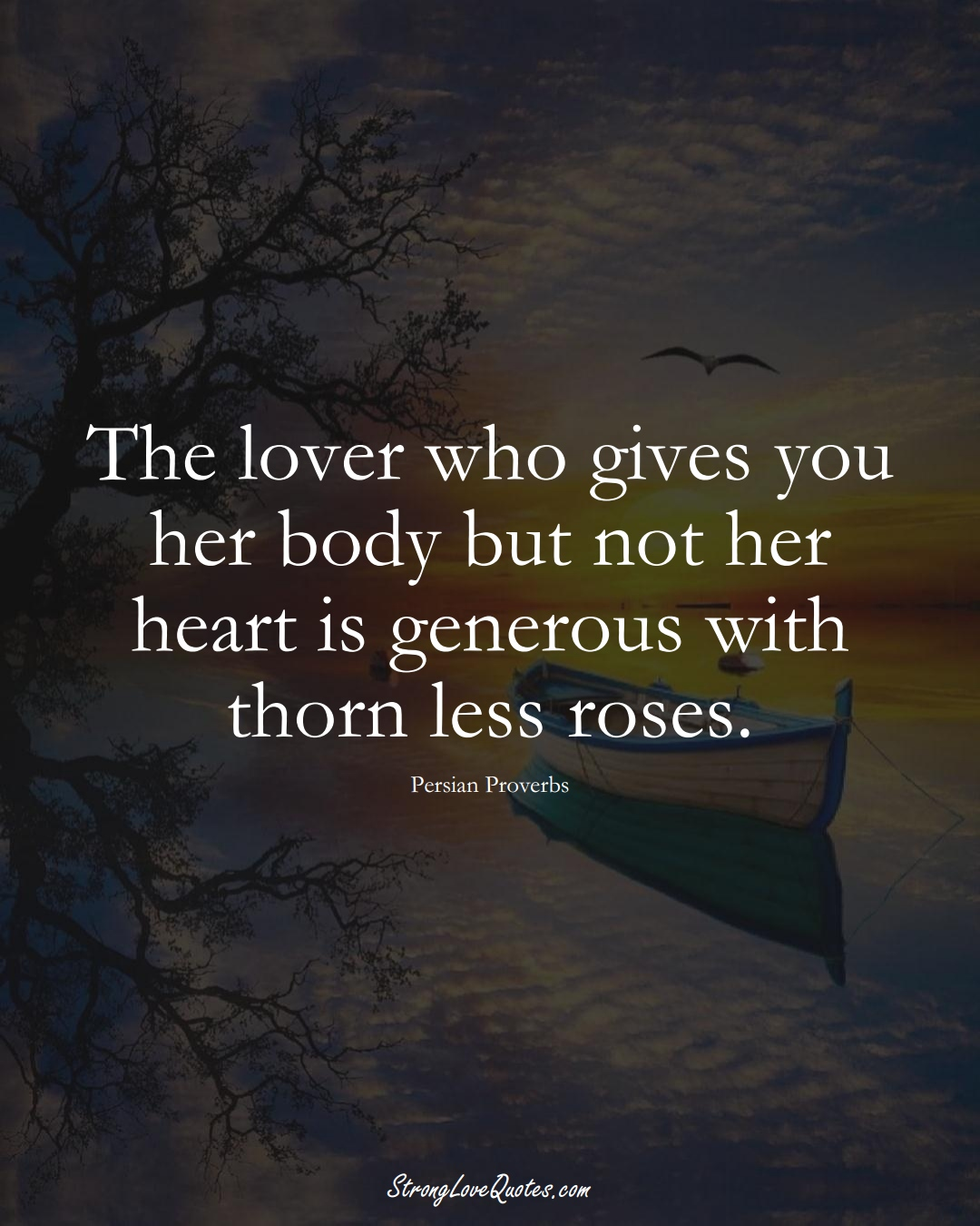 The lover who gives you her body but not her heart is generous with thorn less roses. (Persian Sayings);  #aVarietyofCulturesSayings