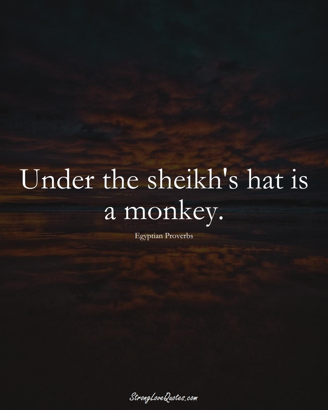 Under the sheikh's hat is a monkey. (Egyptian Sayings);  #MiddleEasternSayings