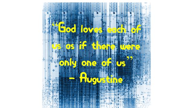 God loves each of us as if there were only one of us. - Augustine
