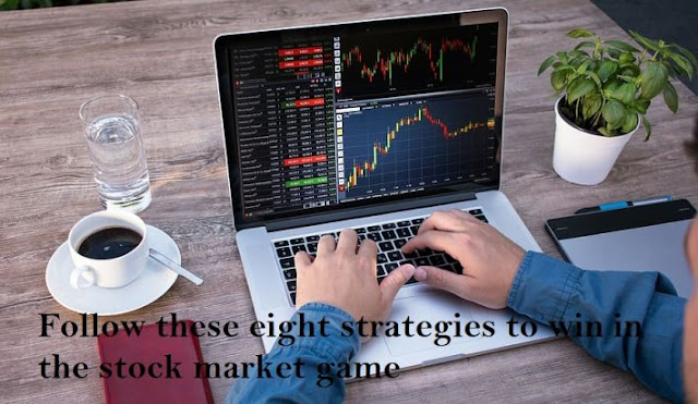 Follow these eight strategies to win in the stock market game
