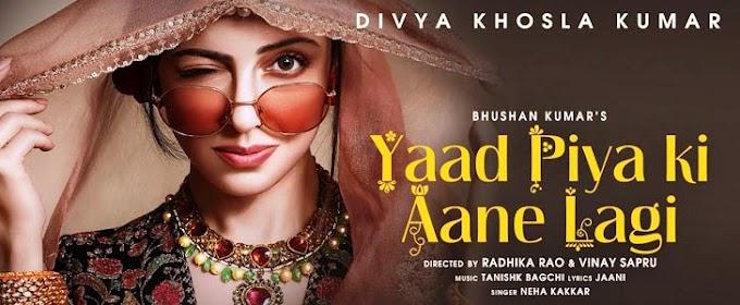 Yaad Piya Ki Aane Lagi Lyrics | Divya Khosla Kumar |Neha Kakkar | Hindi | English