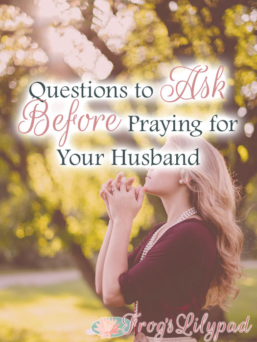 Questions to Ask Before Praying for Your Husband