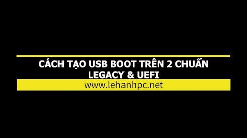 Cách tạo boot USB trên hai chuẩn Legacy & UEFI
