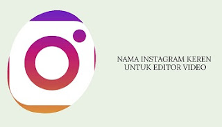 Nama Instagram Keren untuk Editor Video