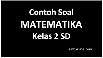 Contoh Soal MATEMATIKA Kelas 2 SD