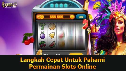 Langkah Cepat Untuk Pahami Permainan Slots Online