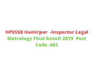 HPSSSB Hamirpur  -Inspector Legal Metrology Final Result 2019  Post Code -682