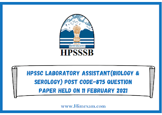 HPSSC Laboratory Assistant(Biology & Serology) Post Code-875 Question Paper Held on 11 february 2021