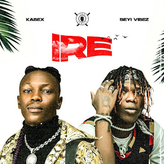 [MUSIC] Kabex Ft Seyi Vibez – Ire