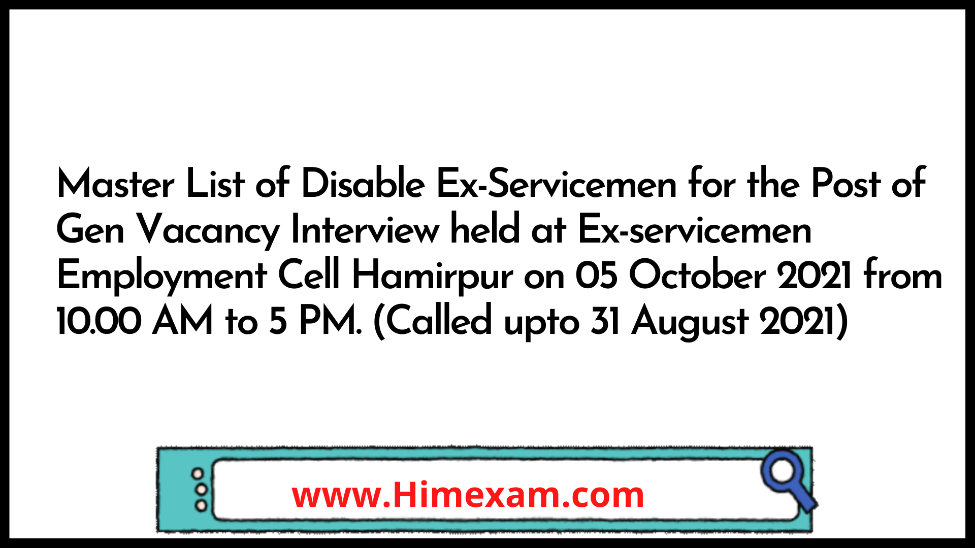 Master List of Disable Ex-Servicemen for the Post of Gen Vacancy Interview held at Ex-servicemen Employment Cell Hamirpur on 05 October 2021 from 10.00 AM to 5 PM. (Called upto 31 August 2021)