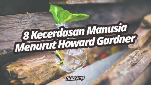 8 Kecerdasan Manusia Menurut Howard Gardner
