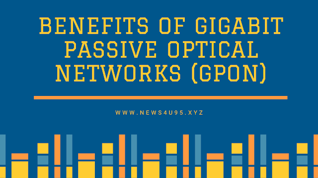 Benefits of Gigabit Passive Optical Networks (GPON)