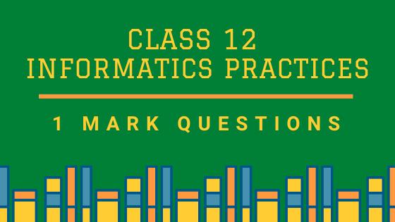 Class 12 IP 1 Mark Board Questions