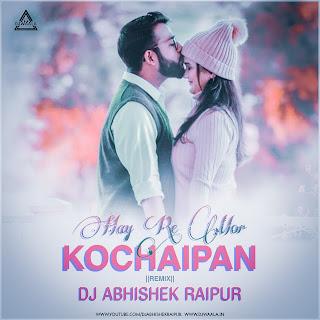 HAY RE MOR KOCHAIPAN - REMIX - DJ ABHISHEK RAIPUR