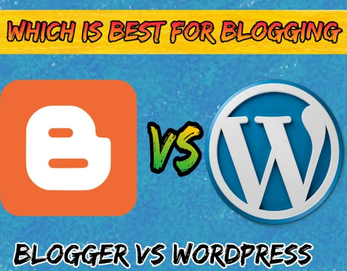 Blogger Vs WordPress Which Is Best Platform For Blogging