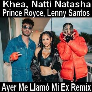 Khea, Natti Natasha, Prince Royce - Ayer Me Llamó Mi Ex Remix ft. Lenny Santos