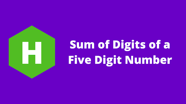 HackerRank Sum of Digits of a Five Digit Number problem solution in c
