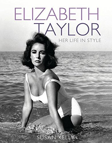 Elizabeth Taylor Her Life In Style by Susan Kelly
