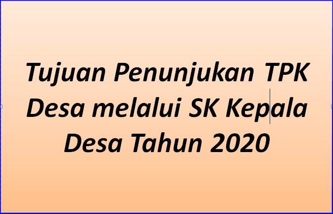 Tujuan Penunjukan TPK Desa melalui SK Kepala Desa Tahun  Tujuan Penunjukan TPK Desa melalui SK Kepala Desa Terbaru