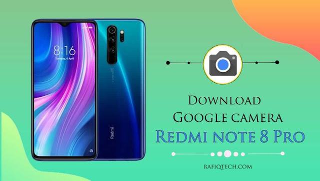 تحميل تطبيق Google Camera  لـ Redmi Note 8 Pro [شرح التثبيث]