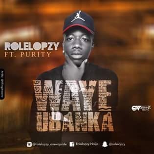 [MUSIC] Rolelopzy - Waye Ubanka FT. Purity, ¦ @Rolelopzy
