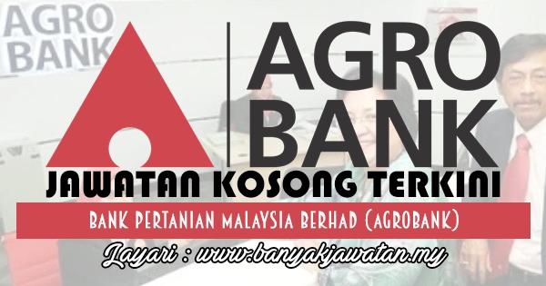 Jawatan Kosong 2017 di Bank Pertanian Malaysia Berhad (Agrobank) www.banyakjawatan.my