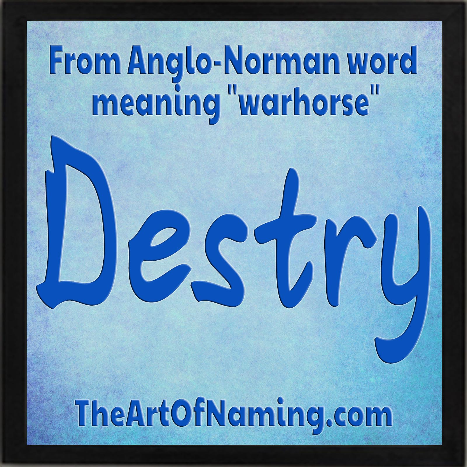 Destry Is The English Form Of Destrier A French Surname Derived From Anglo Norman Word Destrer Meaning Warhorse Best Known War