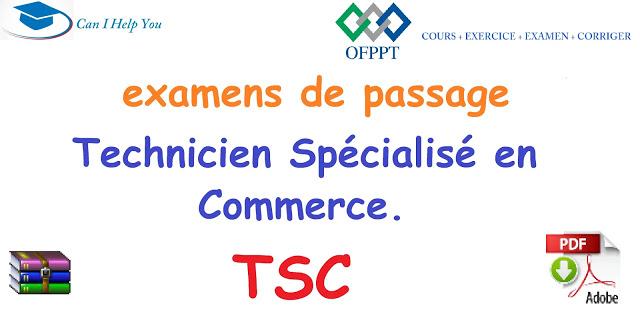 TSC- Examen de passage - Technicien Spécialisé en Commerce.