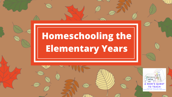 Text: Homeschooling the Elementary Years; background of leaves; logo for A Mom's Quest to Teach