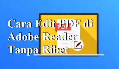 Cara Edit PDF di Adobe Reader Tanpa Ribet