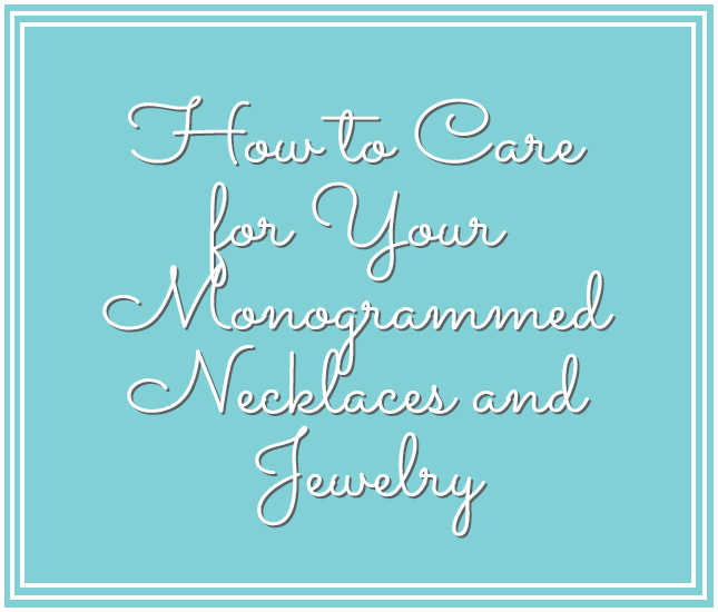 how to care for your monogrammed necklaces