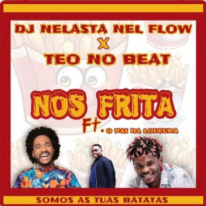 Dj Nelasta & Teo No Beat – Nos Frita (feat. Pai Da Locura)