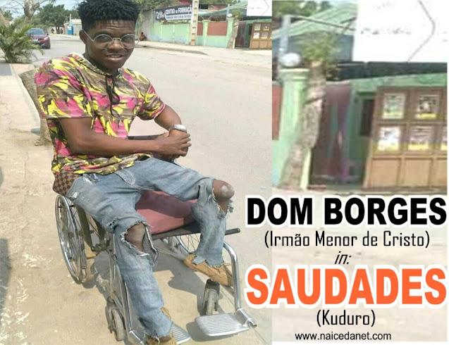 Dom Borges ( Irmão Menor de Cristo) - Saudades (Kuduro)