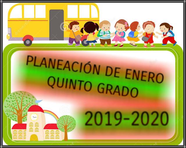 PLANEACIÓN DE ENERO -QUINTO GRADO-2019-2020