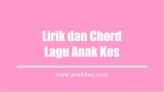 Lagu Anak Kos Lirik dan Chord atau Kunci Gitar Lengkap