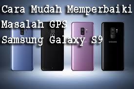 Cara Mudah Memperbaiki Masalah GPS Samsung Galaxy S9 1