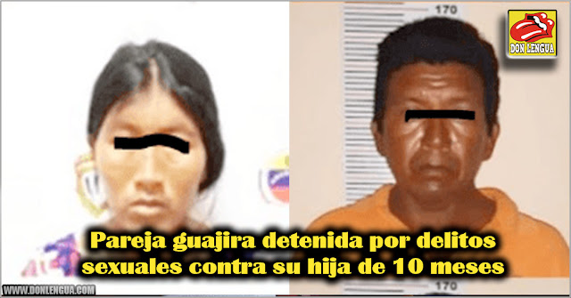 Pareja guajira detenida por delitos sexuales contra su hija de 10 meses