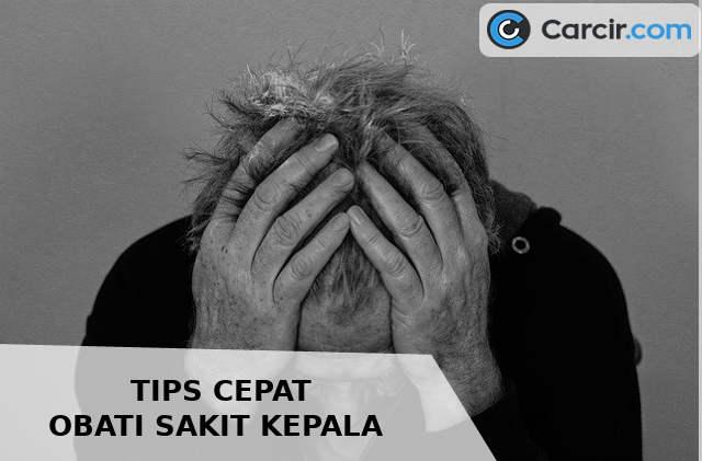 Tips Cepat Obati Sakit Kepala , carcir