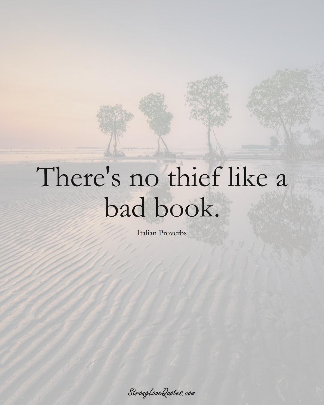 There's no thief like a bad book. (Italian Sayings);  #EuropeanSayings