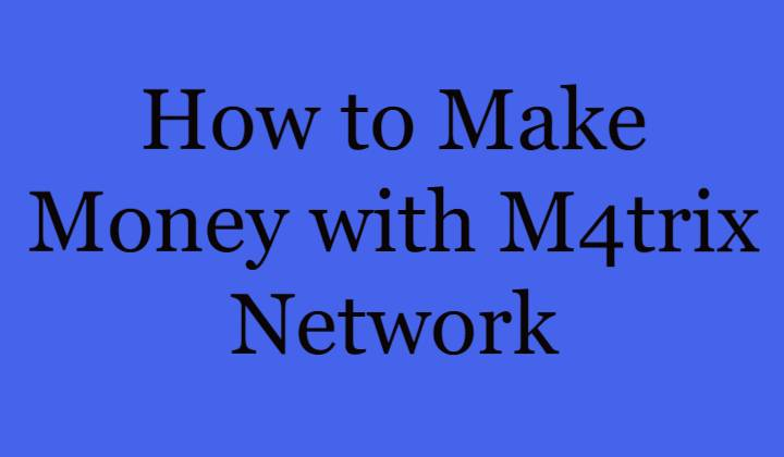 How to Make Money with M4trix Network
