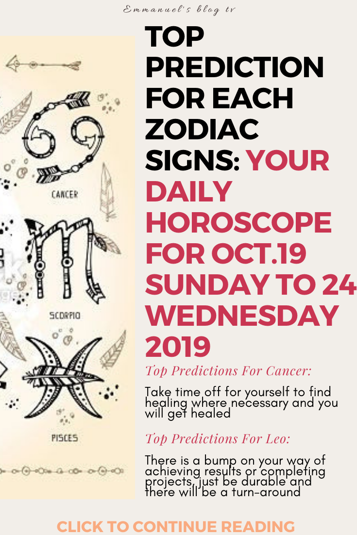 Top Prediction For Each Zodiac Signs: Your Daily Horoscope For Oct.19 Sunday To 24 Wednesday 2019
