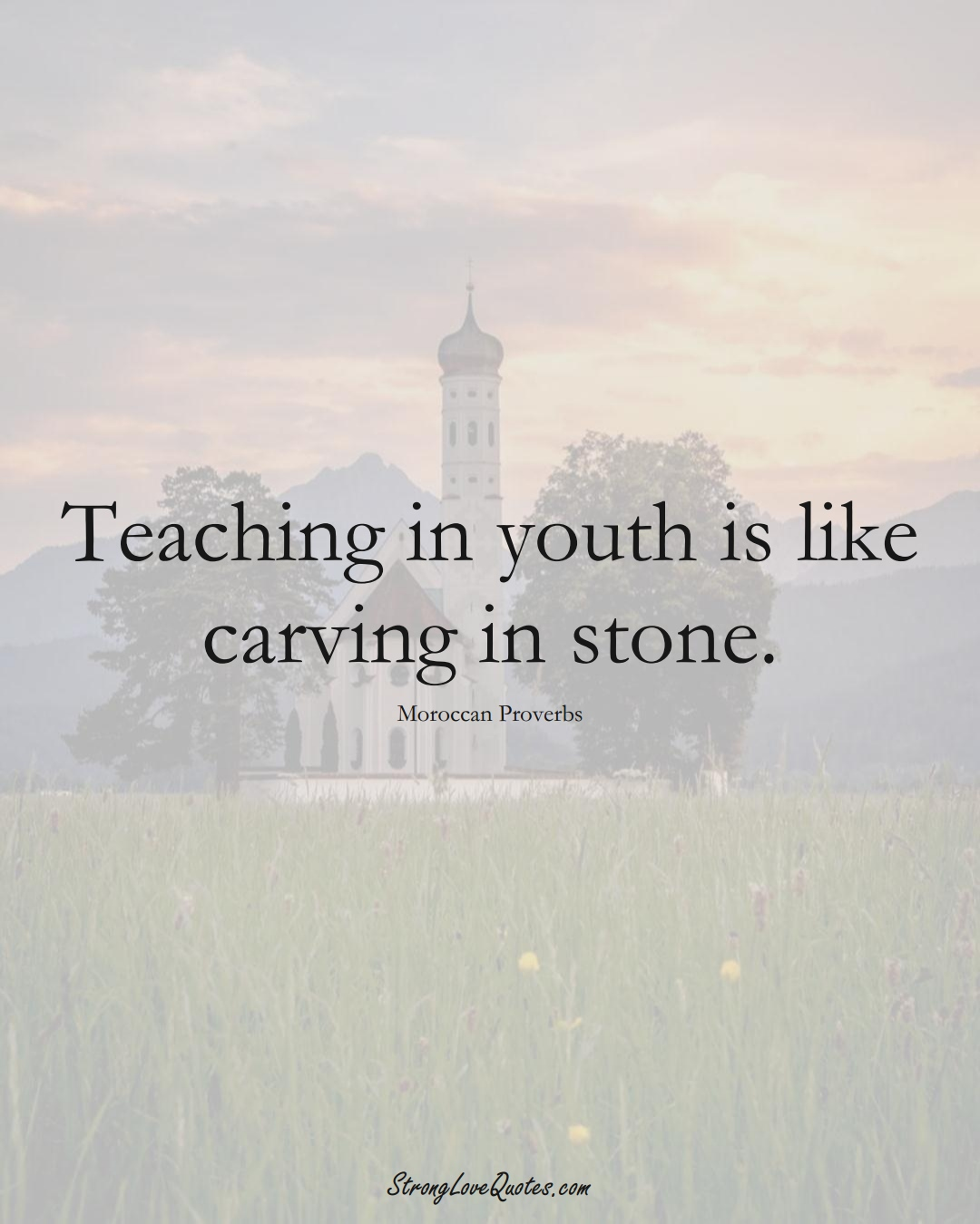 Teaching in youth is like carving in stone. (Moroccan Sayings);  #AfricanSayings