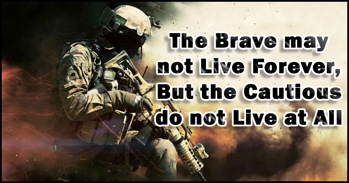 The Brave may not Live Forever Military Quotes