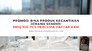 Promosi Bina Produk Kecantikan Jenama Sendiri MOQ 100 Pcs Percuma Daftar KKM
