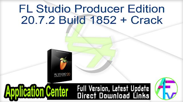 FL Studio Producer Edition 20.7.2 Build 1852 + Crack