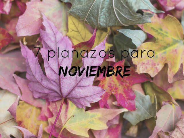 http://www.mediasytintas.com/2016/10/7-planazos-para-noviembre.html