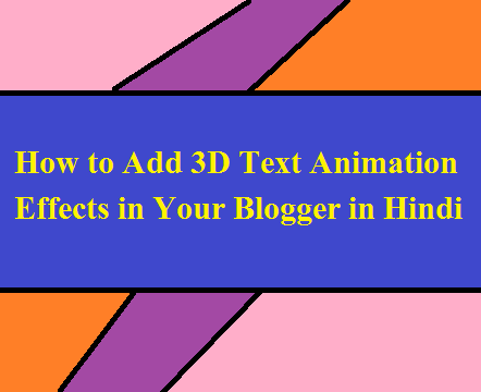How to Add 3D Text Animation Effects in Your Blogger in Hindi