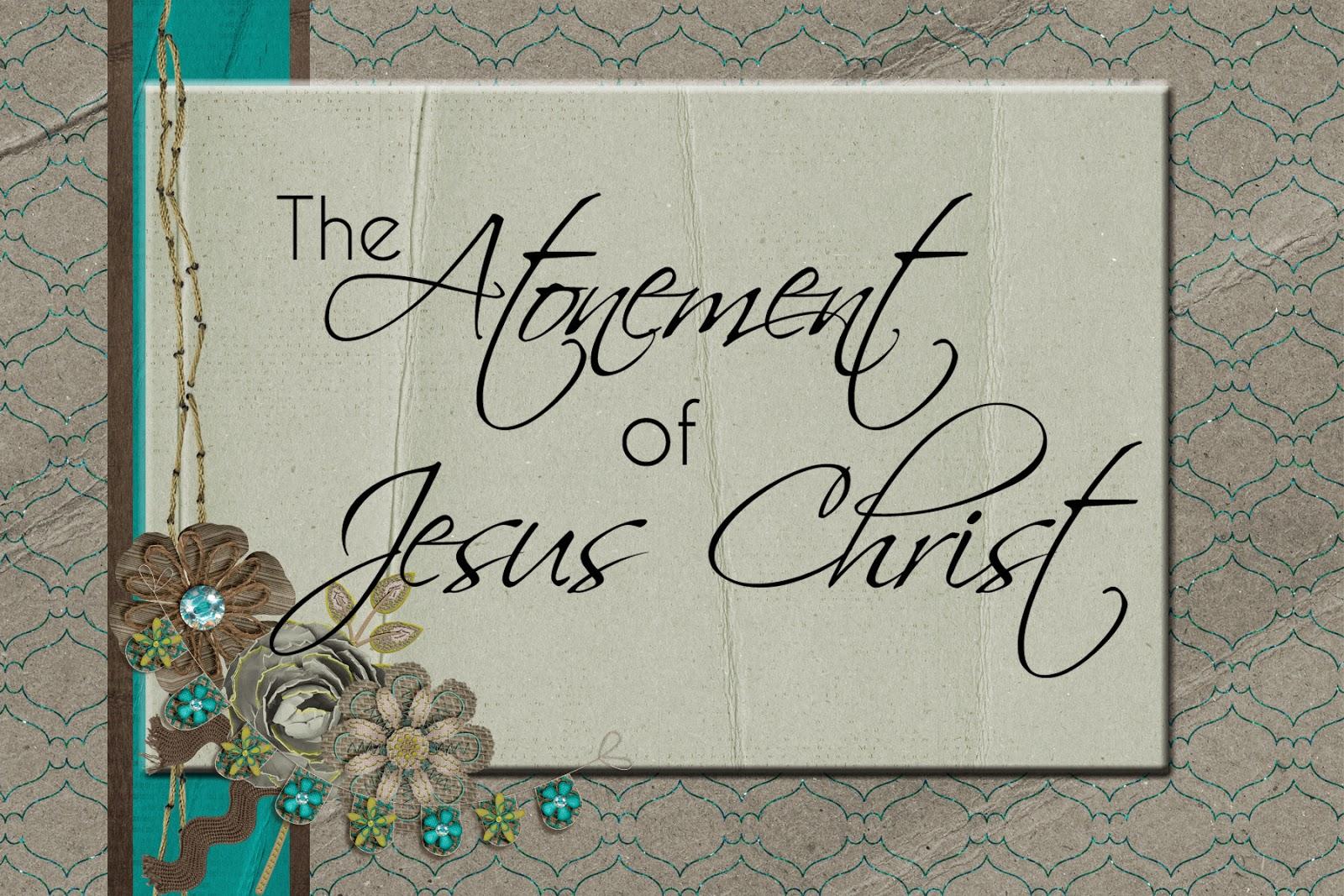 LDS Handouts: Come Follow Me: The Atonement of Jesus Christ
