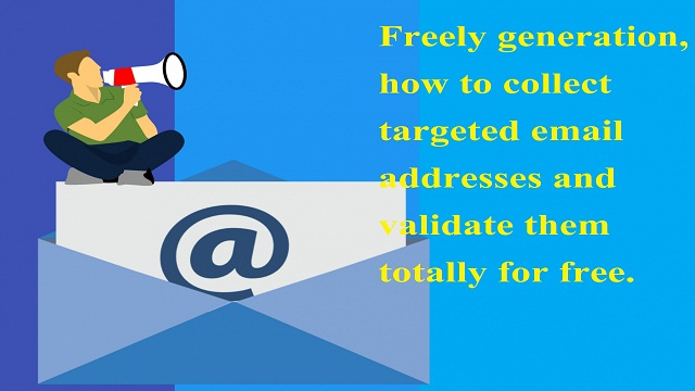 Freely generation, how to collect targeted email addresses and validate them totally for free.